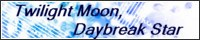 Twilight Moon, Daybreak Star